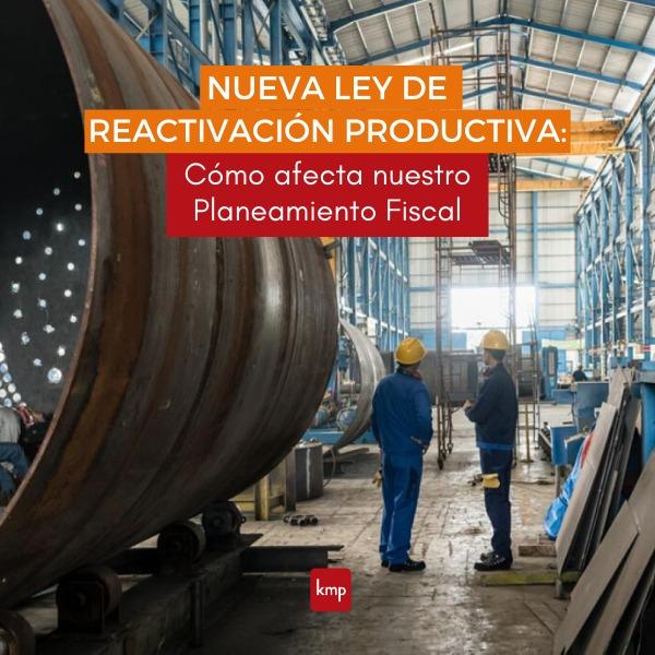 Nueva Ley de Reactivación productiva:  cómo afecta nuestro planeamiento fiscal