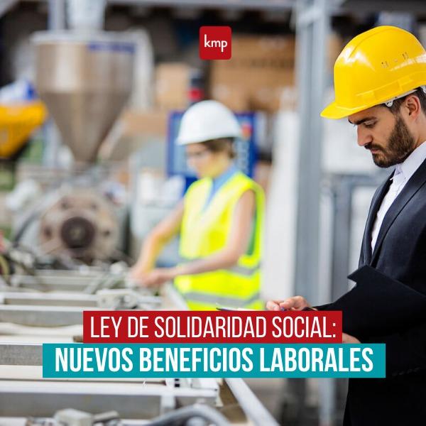 Ley de Solidaridad Social: Nuevos beneficios laborales
