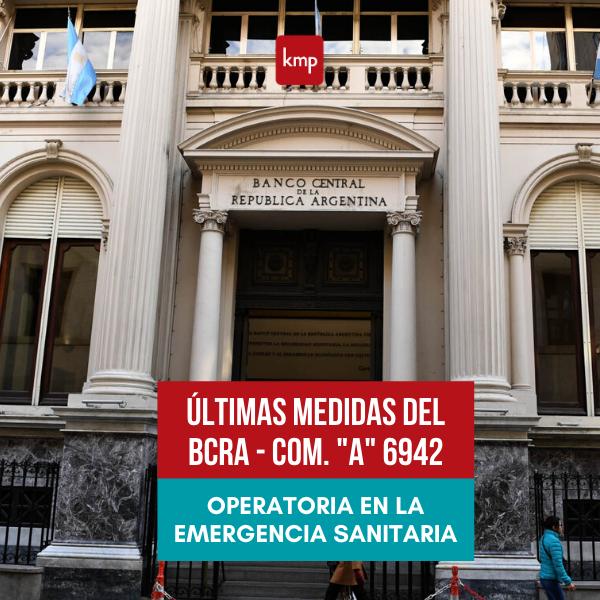 """Últimas Medidas del BCRA- COM. """"A"""" 6942  OPERATORIA EN LA EMERGENCIA SANITARIA"""