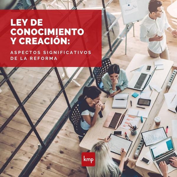 Ley de Conocimiento y Creación: Aspectos significativos de la Reforma